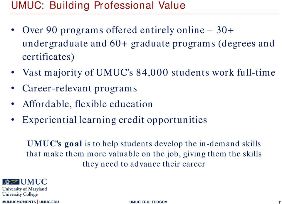 programs Affordable, flexible education Experiential learning credit opportunities UMUC s goal is to help students