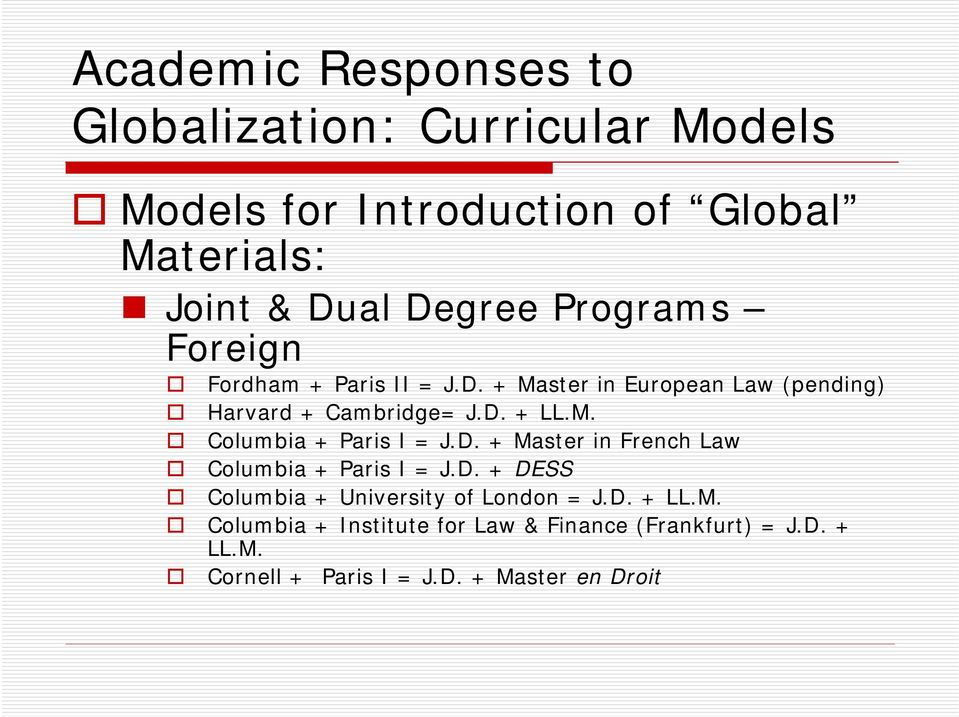 D. + Master in French Law Columbia + Paris I = J.D. + DESS Columbia + University of London = J.D. + LL.M. Columbia + Institute for Law & Finance (Frankfurt) = J.