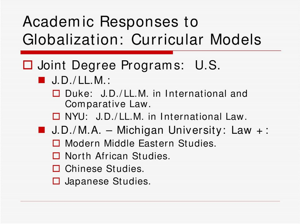 J.D./M.A. Michigan University: Law +: Modern Middle Eastern Studies.