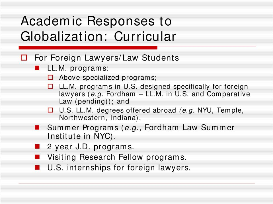 g. NYU, Temple, Northwestern, Indiana). Summer Programs (e.g., Fordham Law Summer Institute in NYC). 2 year J.D.