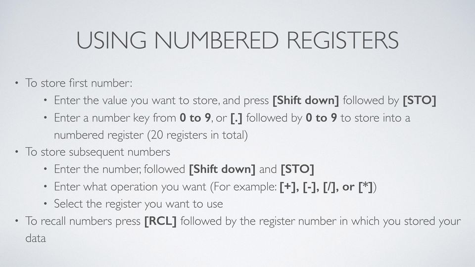 ] followed by 0 to 9 to store into a numbered register (20 registers in total) To store subsequent numbers Enter the number,