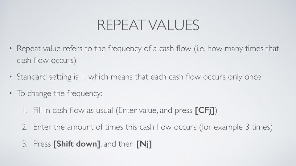 Standard setting is 1, which means that each cash flow occurs only once To change the