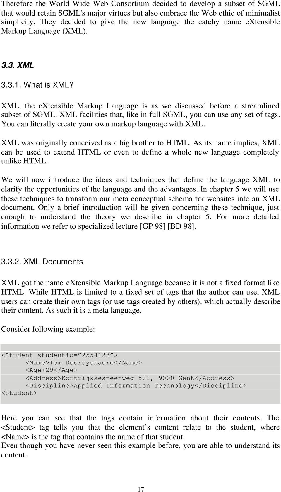 XML, the extensible Markup Language is as we discussed before a streamlined subset of SGML. XML facilities that, like in full SGML, you can use any set of tags.