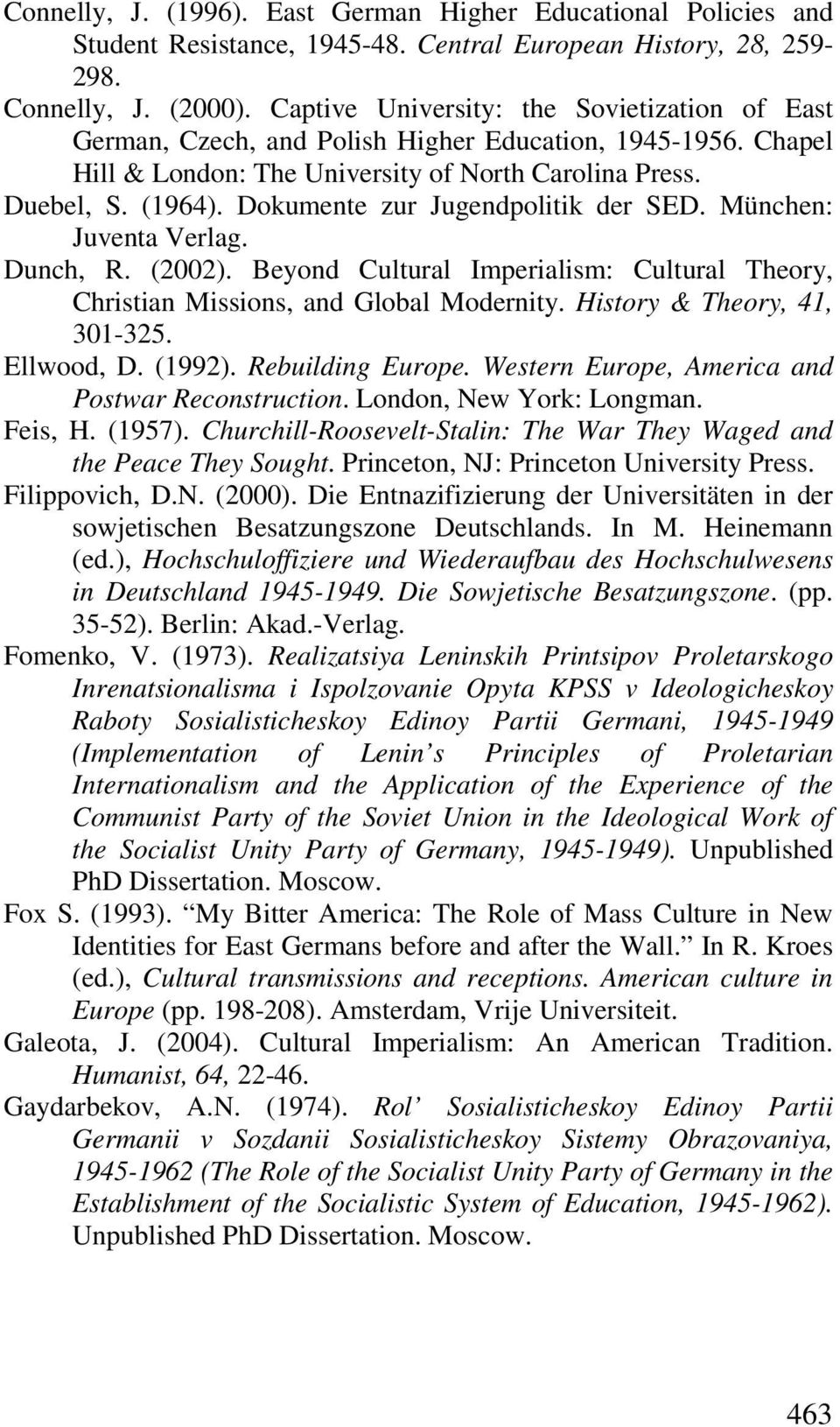 Dokumente zur Jugendpolitik der SED. München: Juventa Verlag. Dunch, R. (2002). Beyond Cultural Imperialism: Cultural Theory, Christian Missions, and Global Modernity. History & Theory, 41, 301-325.