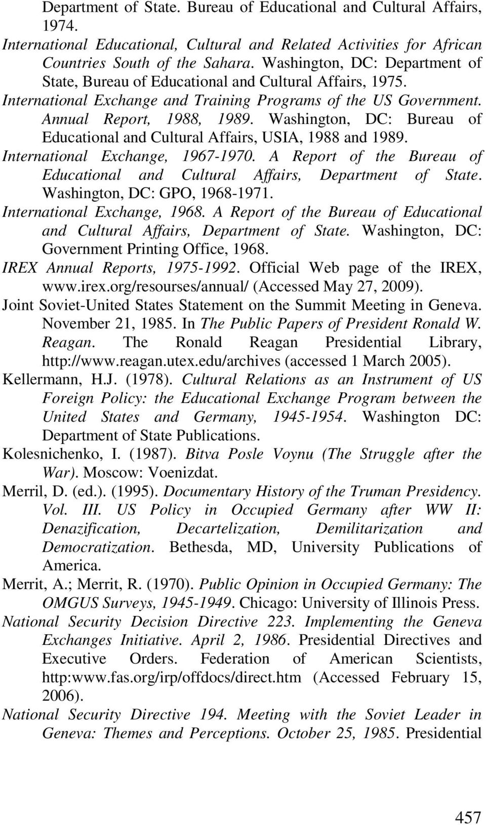 Washington, DC: Bureau of Educational and Cultural Affairs, USIA, 1988 and 1989. International Exchange, 1967-1970. A Report of the Bureau of Educational and Cultural Affairs, Department of State.