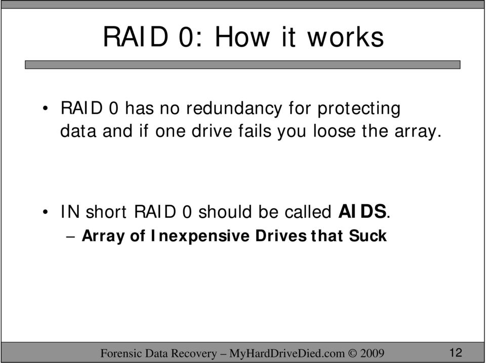 IN short RAID 0 should be called AIDS.