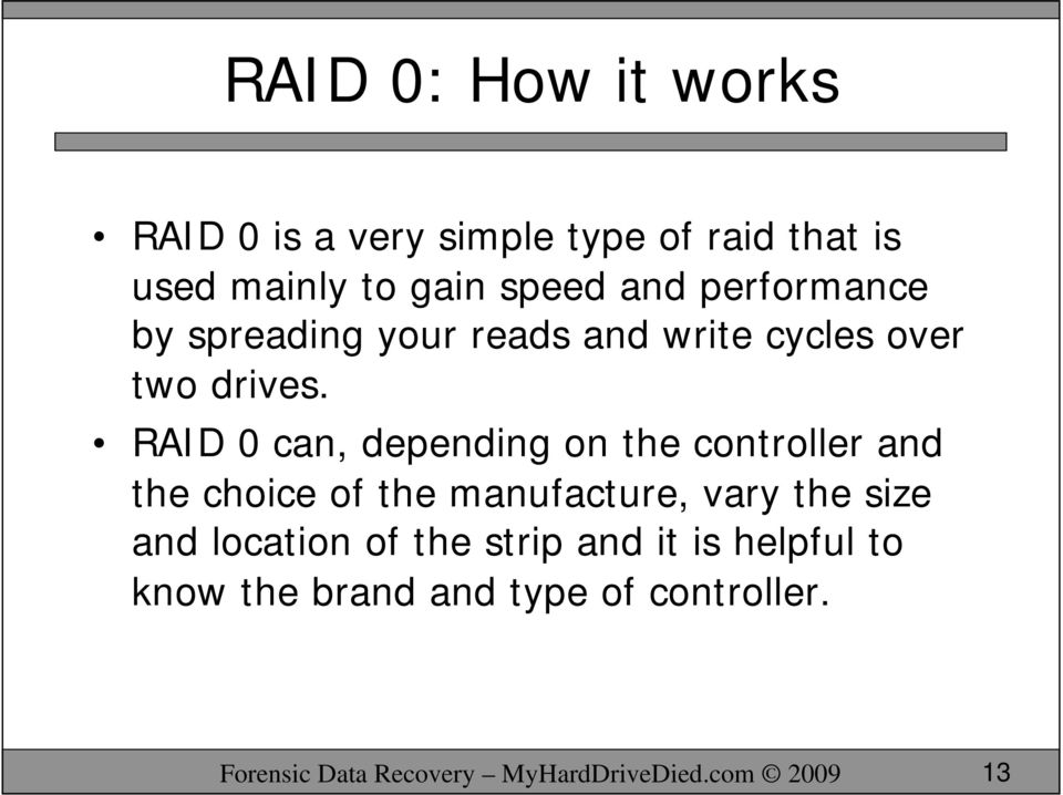 RAID 0 can, depending on the controller and the choice of the manufacture, vary the size and