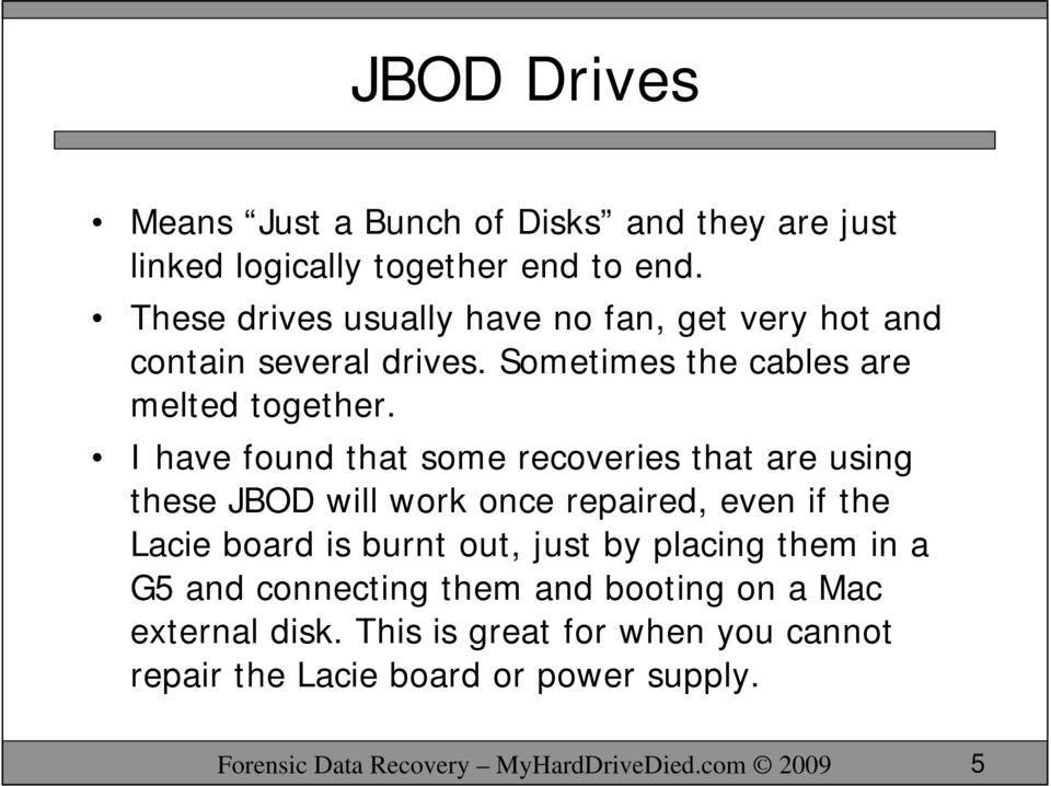 I have found that some recoveries that are using these JBOD will work once repaired, even if the Lacie board is burnt out, just by