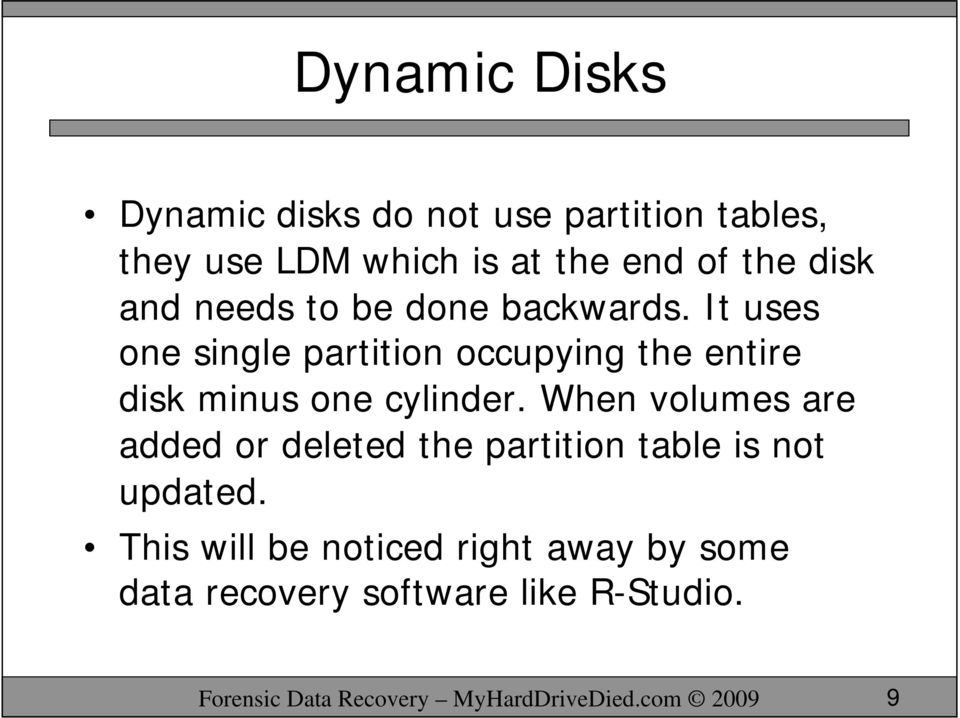 It uses one single partition occupying the entire disk minus one cylinder.