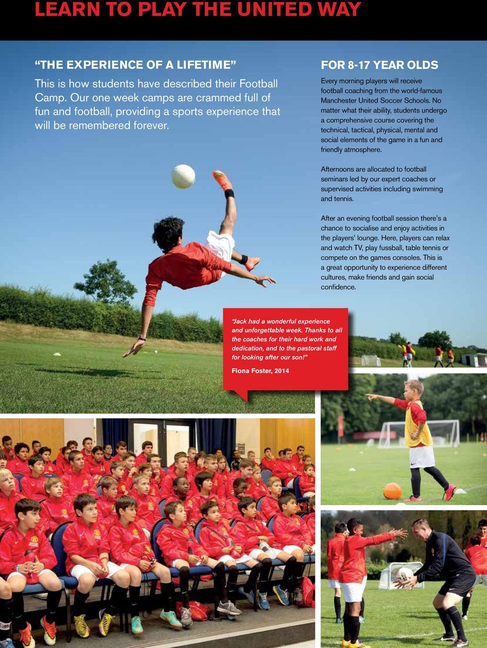 FOR 8-17 YEAR OLDS Every morning players will receive football coaching from the world-famous Manchester United Soccer Schools.