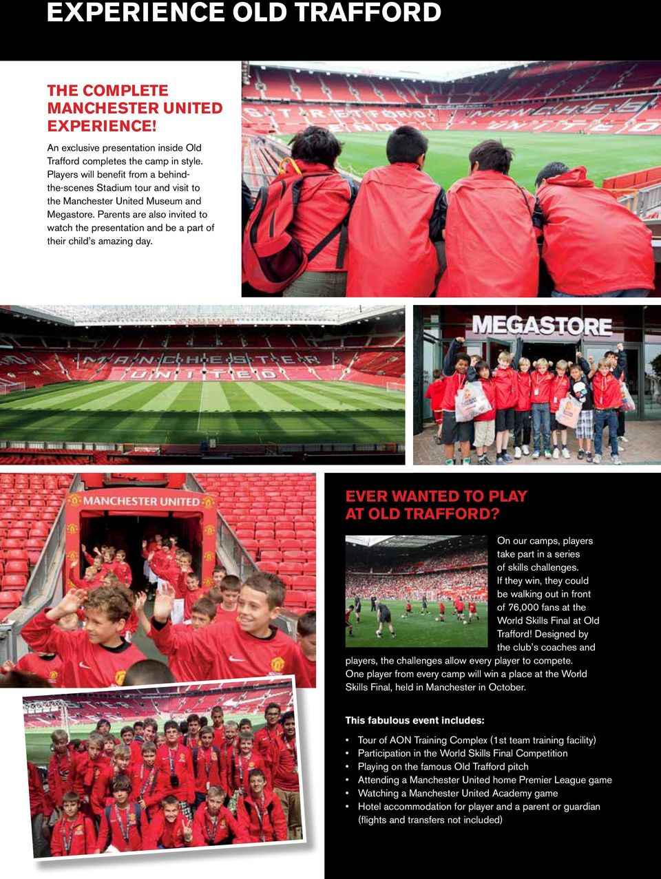 Parents are also invited to watch the presentation and be a part of their child s amazing day. EVER WANTED TO PLAY AT OLD TRAFFORD? On our camps, players take part in a series of skills challenges.