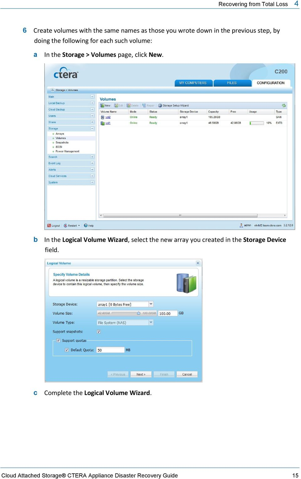 New. b In the Logical Volume Wizard, select the new array you created in the Storage Device field.