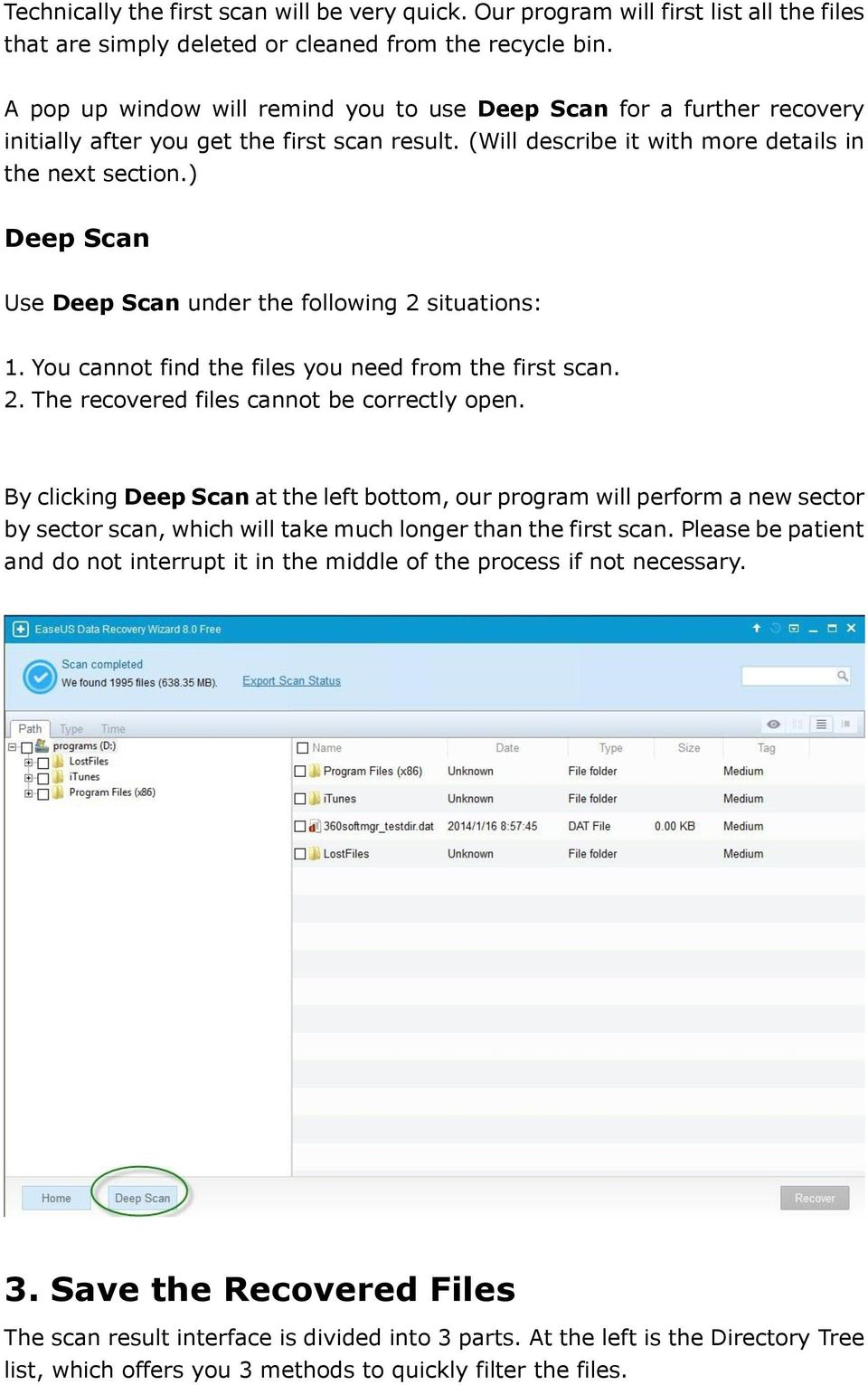 ) Deep Scan Use Deep Scan under the following 2 situations: 1. You cannot find the files you need from the first scan. 2. The recovered files cannot be correctly open.