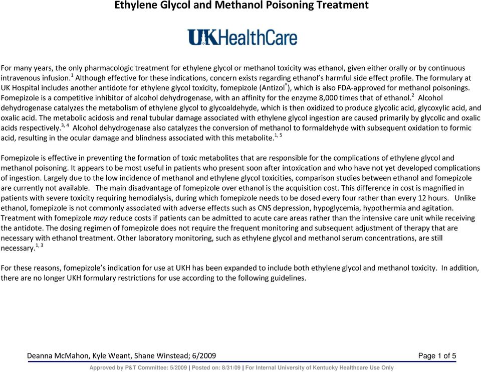 The formulary at UK Hospital includes another antidote for ethylene glycol toxicity, fomepizole (Antizol ), which is also FDA approved for methanol poisonings.