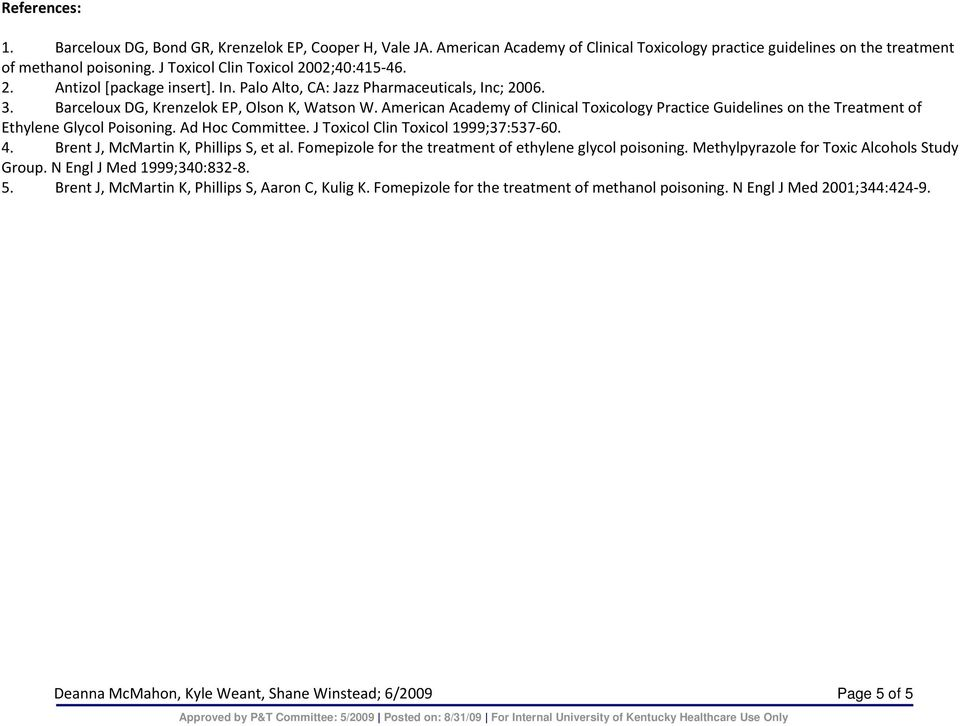 American Academy of Clinical Toxicology Practice Guidelines on the Treatment of Ethylene Glycol Poisoning. Ad Hoc Committee. J Toxicol Clin Toxicol 1999;37:537 60. 4.