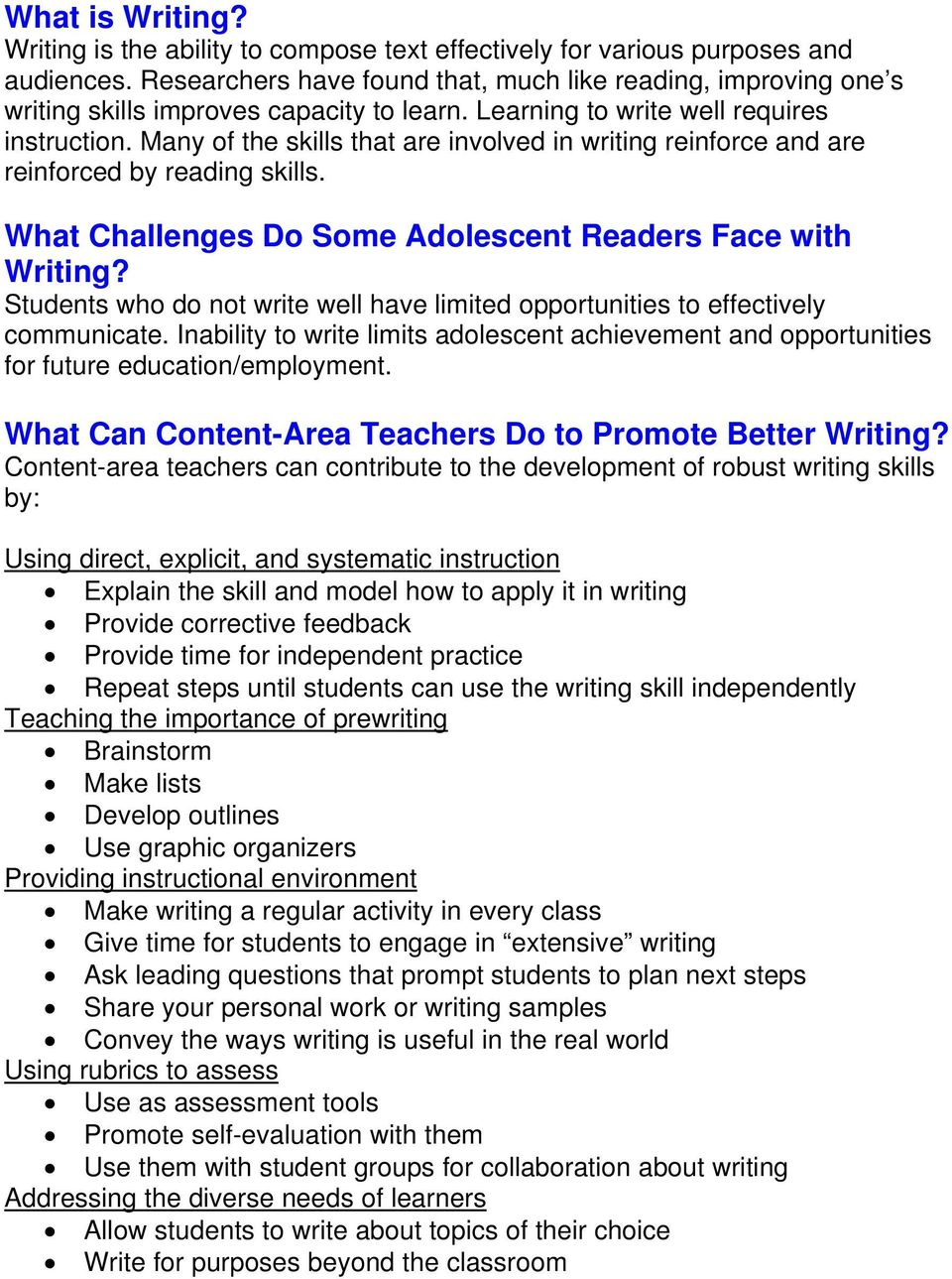 Many of the skills that are involved in writing reinforce and are reinforced by reading skills. What Challenges Do Some Adolescent Readers Face with Writing?
