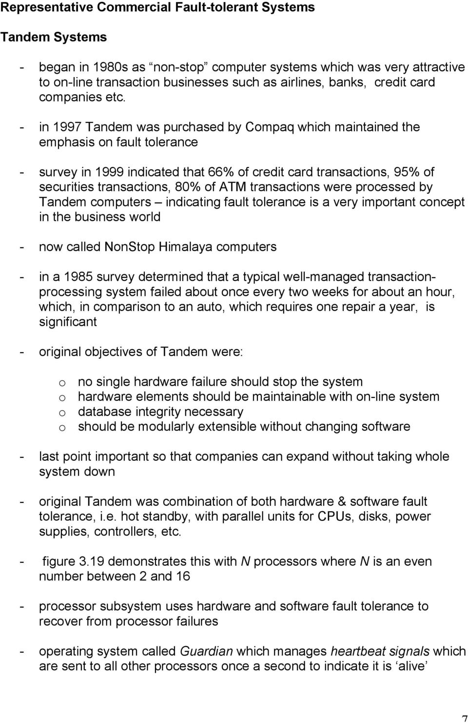 - in 1997 Tandem was purchased by Compaq which maintained the emphasis on fault tolerance - survey in 1999 indicated that 66% of credit card transactions, 95% of securities transactions, 80% of ATM
