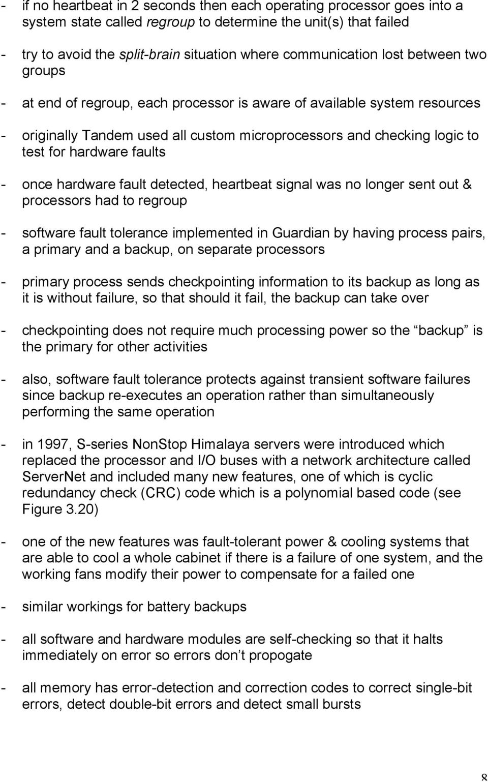 once hardware fault detected, heartbeat signal was no longer sent out & processors had to regroup - software fault tolerance implemented in Guardian by having process pairs, a primary and a backup,