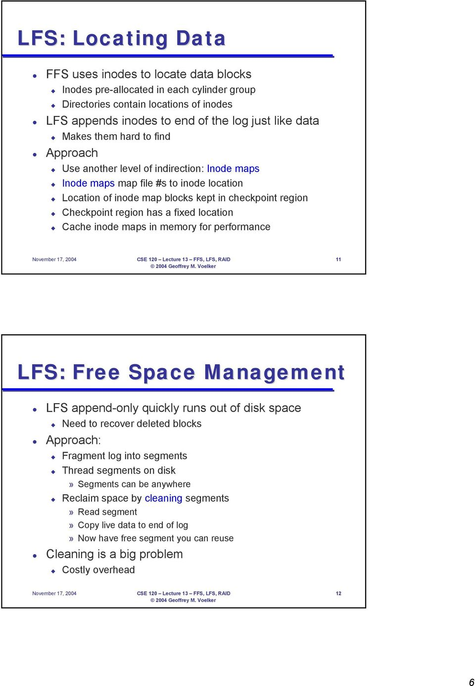 location Cache inode maps in memory for performance November 17, 2004 CSE 120 Lecture 13 FFS, LFS, RAID 11 LFS: Free Space Management LFS append-only quickly runs out of disk space Need to recover