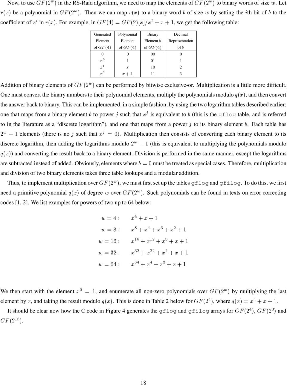 elements of can be performed by bitwise exclusive-or Multiplication is a little more difficult One must convert the binary numbers to their polynomial elements, multiply the polynomials modulo, and