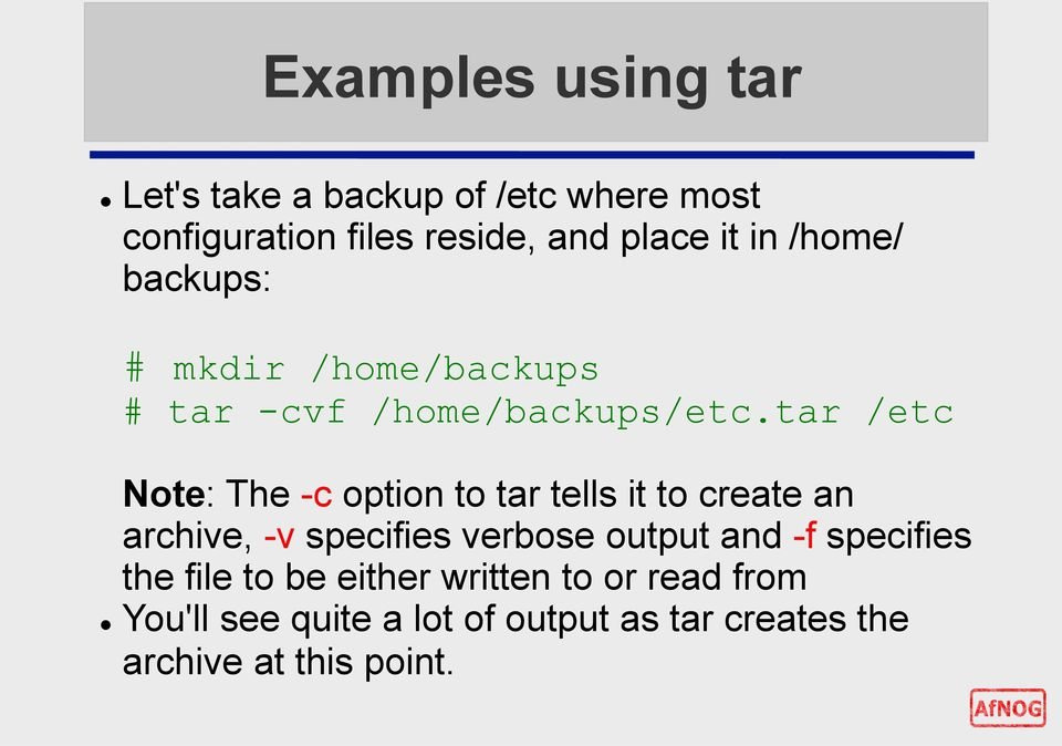 tar /etc Note: The -c option to tar tells it to create an archive, -v specifies verbose output and