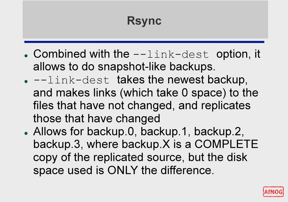 not changed, and replicates those that have changed Allows for backup.0, backup.1, backup.