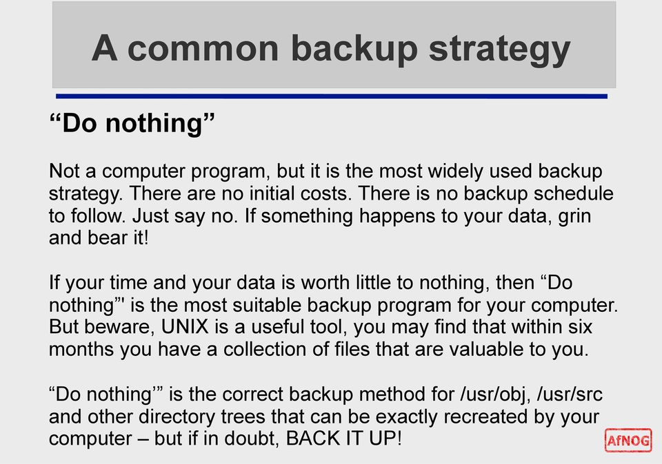 If your time and your data is worth little to nothing, then Do nothing ' is the most suitable backup program for your computer.