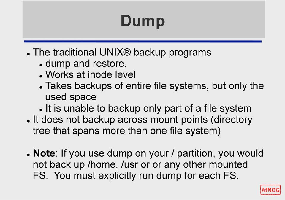 only part of a file system It does not backup across mount points (directory tree that spans more than one