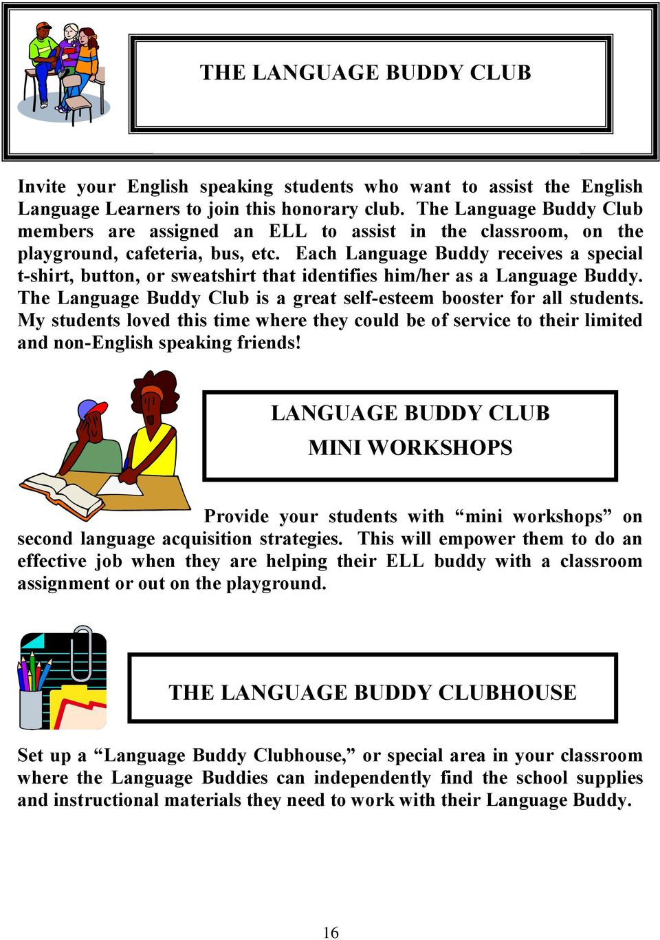 Each Language Buddy receives a special t-shirt, button, or sweatshirt that identifies him/her as a Language Buddy. The Language Buddy Club is a great self-esteem booster for all students.