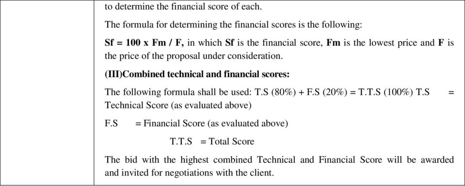 F is the price of the proposal under consideration. (III)Combined technical and financial scores: The following formula shall be used: T.S (80%) + F.