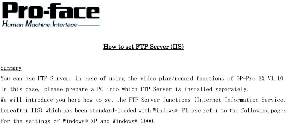 We will introduce you here how to set the FTP Server functions (Internet Information Service, hereafter IIS)
