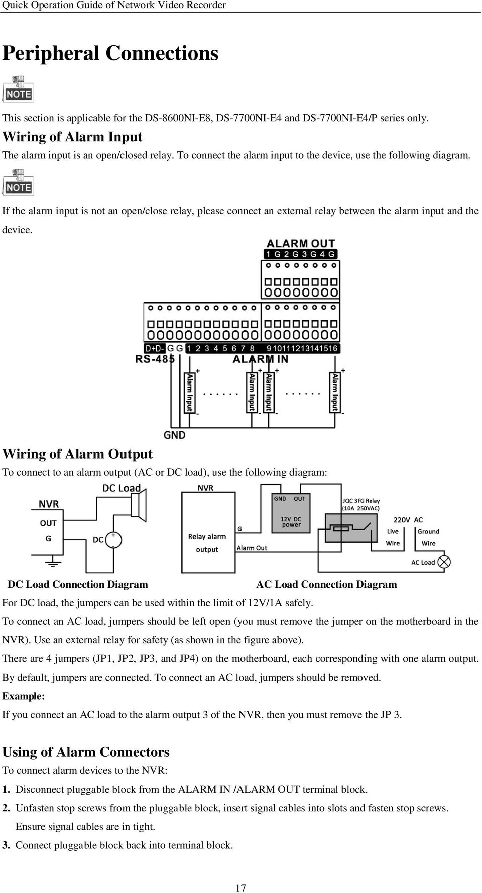 Wiring of Alarm Output To connect to an alarm output (AC or DC load), use the following diagram: DC Load Connection Diagram AC Load Connection Diagram For DC load, the jumpers can be used within the