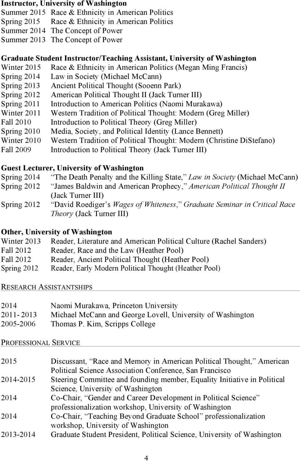 Spring 2012 American Political Thought II (Jack Turner III) Spring 2011 Introduction to American Politics (Naomi Murakawa) Winter 2011 Western Tradition of Political Thought: Modern (Greg Miller)