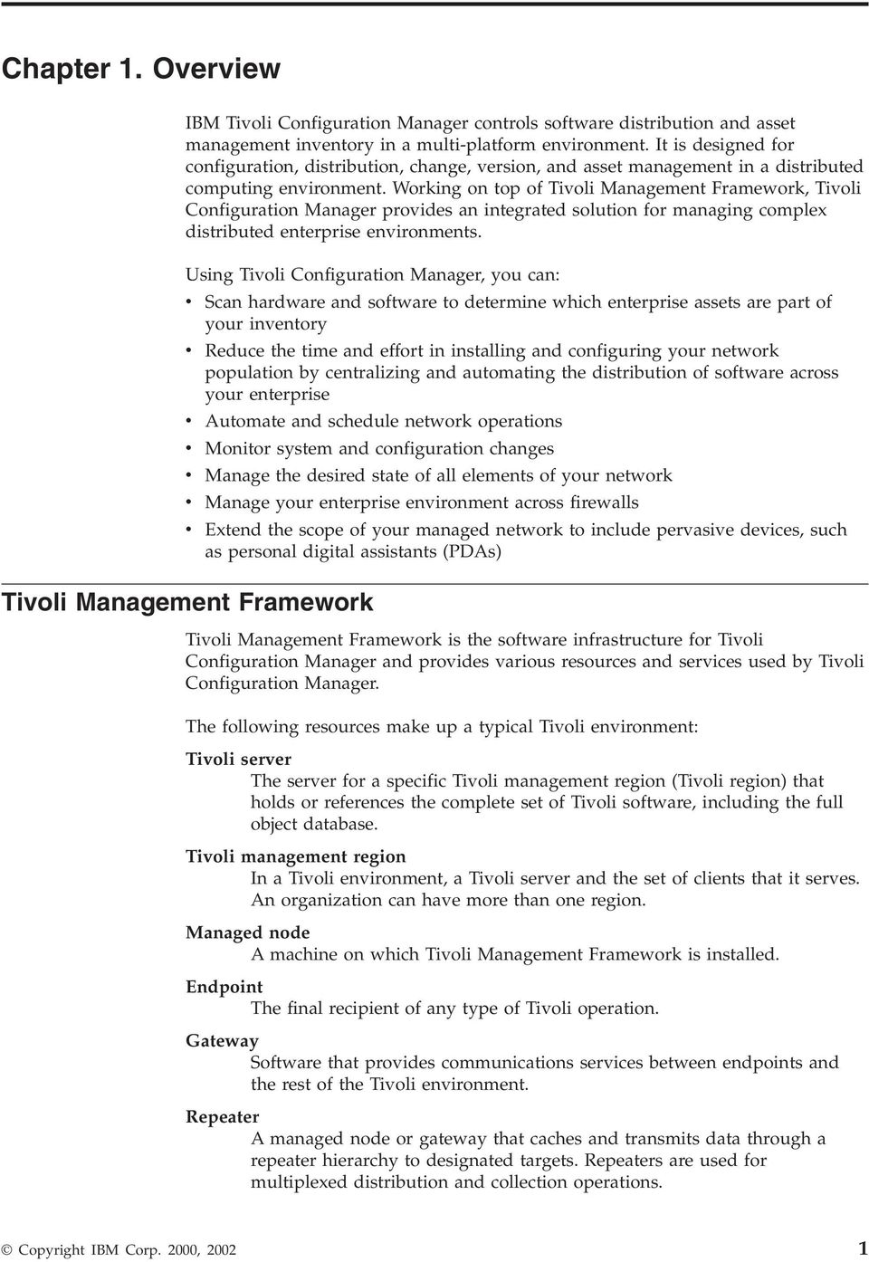 Working on top of Tivoli Management Framework, Tivoli Configuration Manager provides an integrated solution for managing complex distributed enterprise environments.
