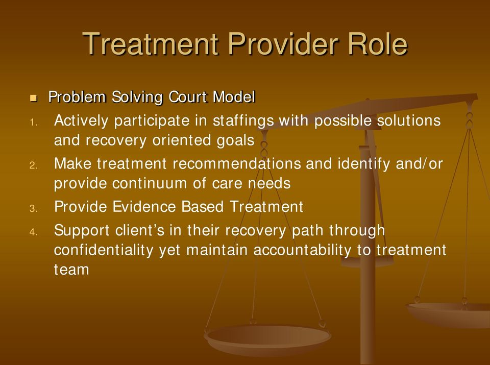 Make treatment recommendations and identify and/or provide continuum of care needs 3.