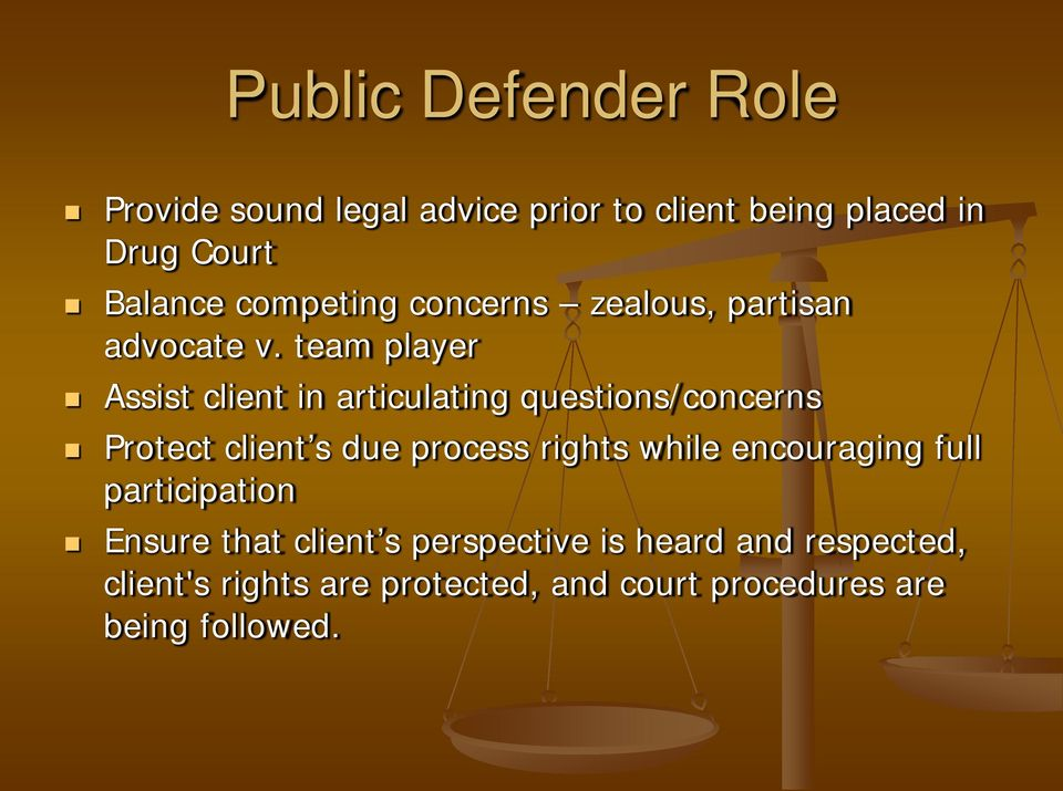 team player Assist client in articulating questions/concerns Protect client s due process rights while