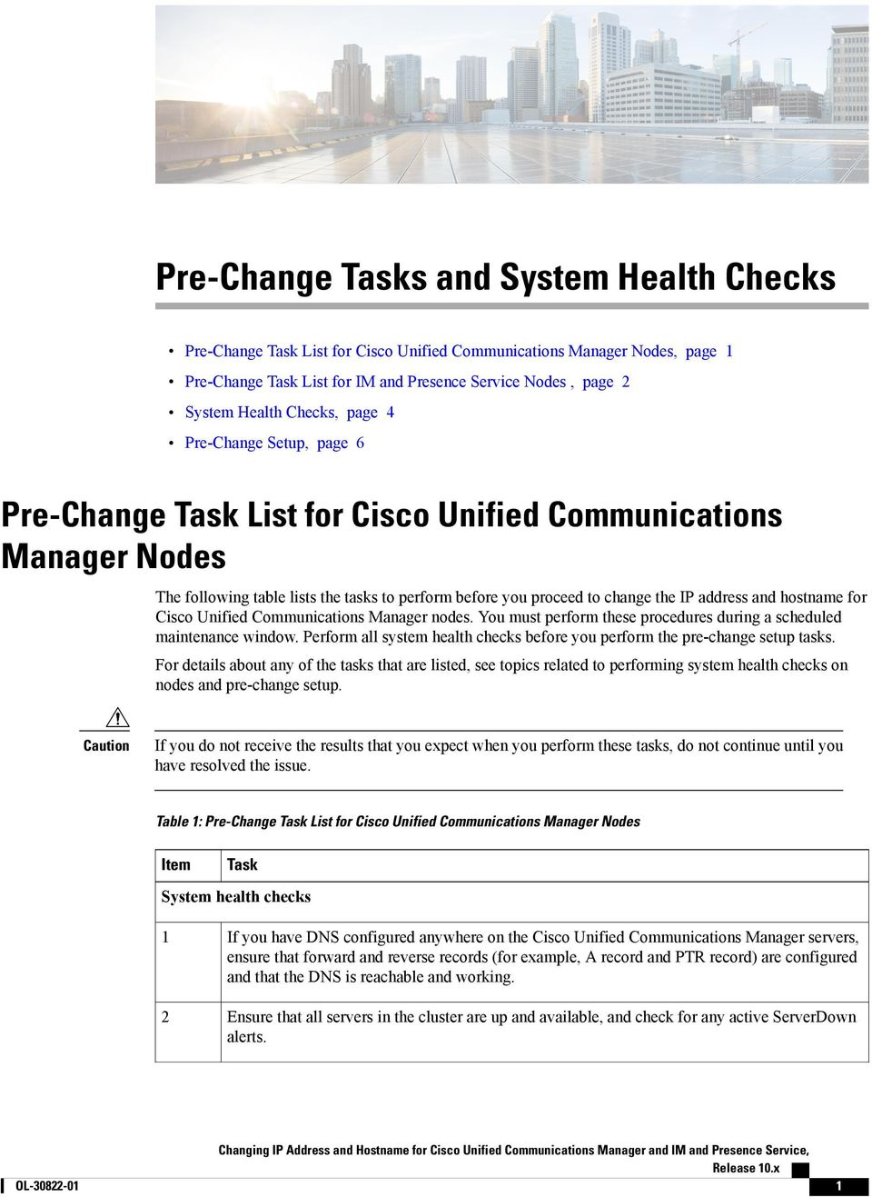 Communications Manager nodes. You must perform these procedures during a scheduled maintenance window. Perform all system health checks before you perform the pre-change setup tasks.