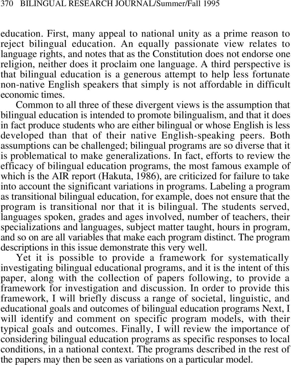 A third perspective is that bilingual education is a generous attempt to help less fortunate non-native English speakers that simply is not affordable in difficult economic times.