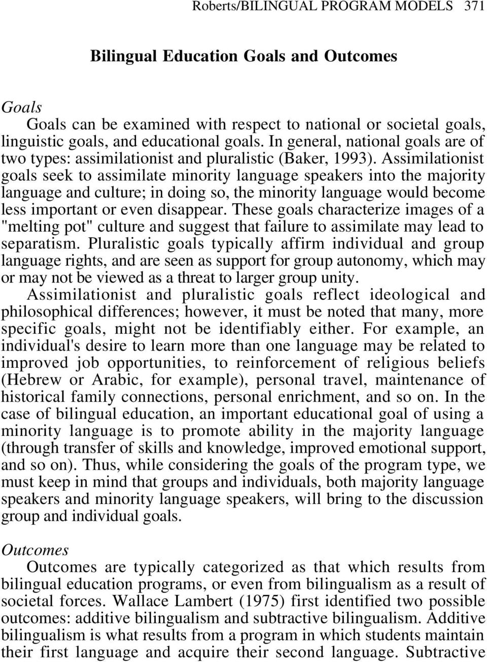 Assimilationist goals seek to assimilate minority language speakers into the majority language and culture; in doing so, the minority language would become less important or even disappear.
