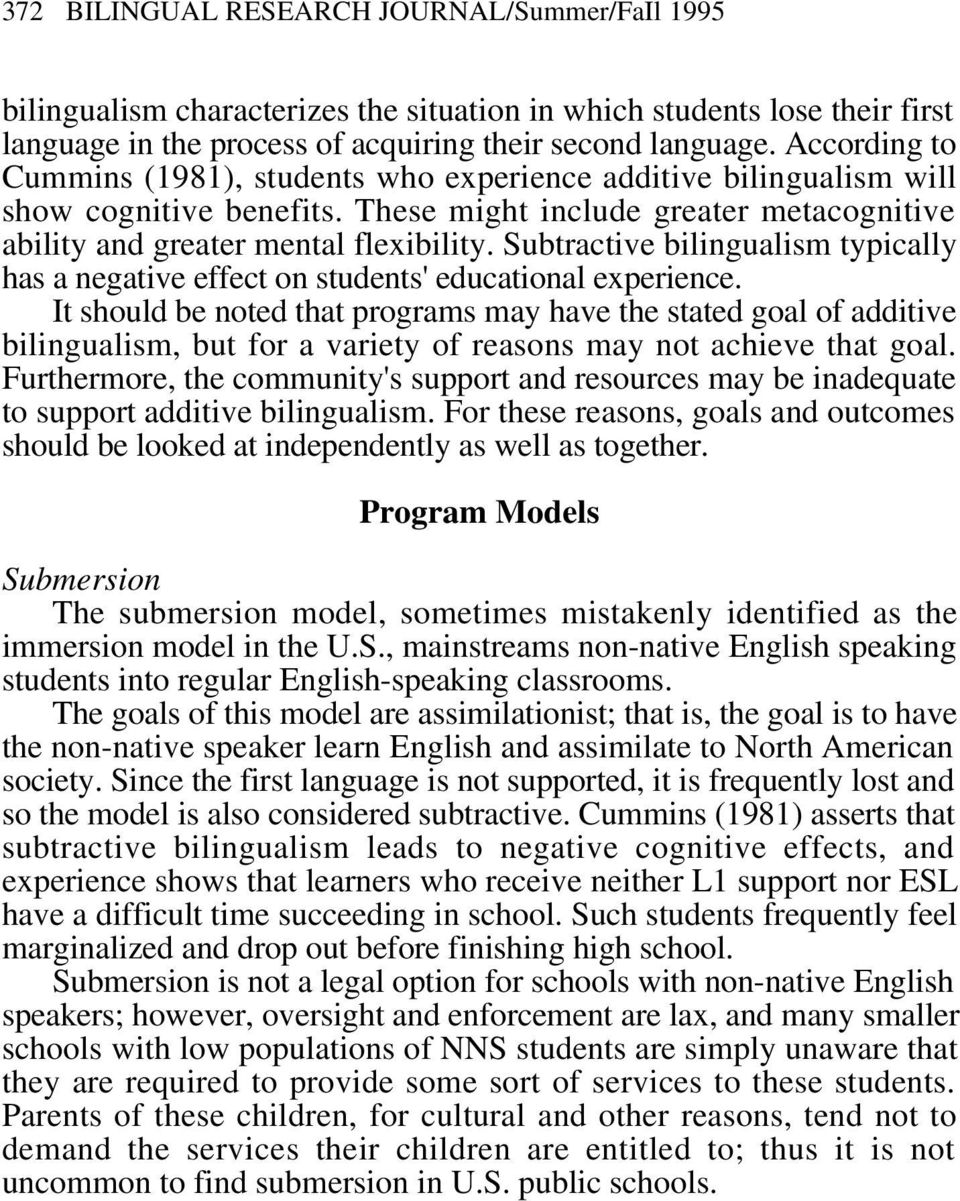 Subtractive bilingualism typically has a negative effect on students' educational experience.