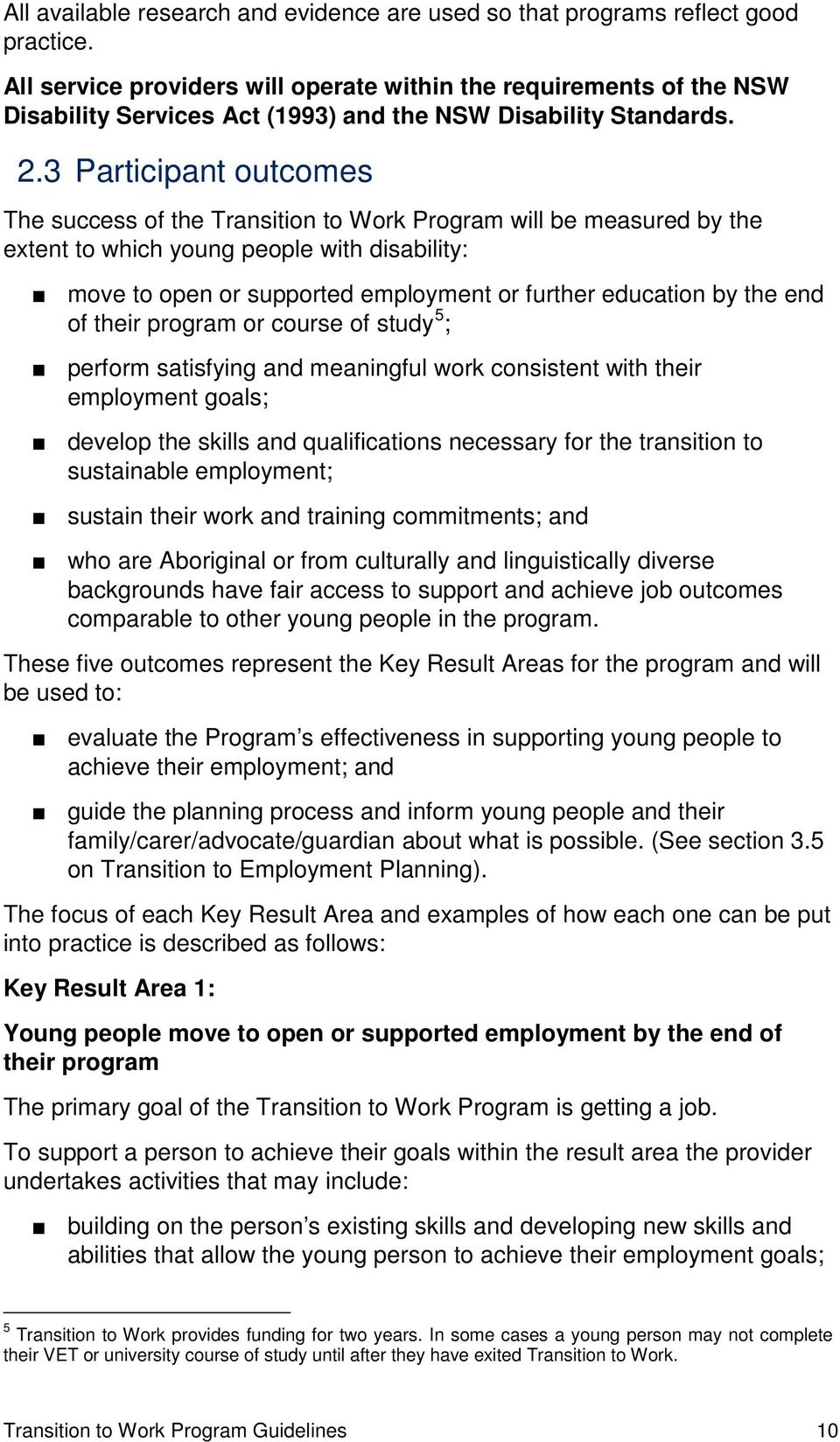 3 Participant outcomes The success of the Transition to Work Program will be measured by the extent to which young people with disability: move to open or supported employment or further education by