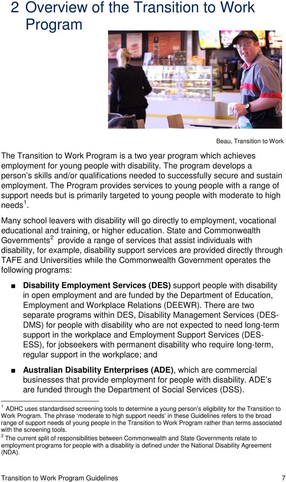 The Program provides services to young people with a range of support needs but is primarily targeted to young people with moderate to high needs 1.