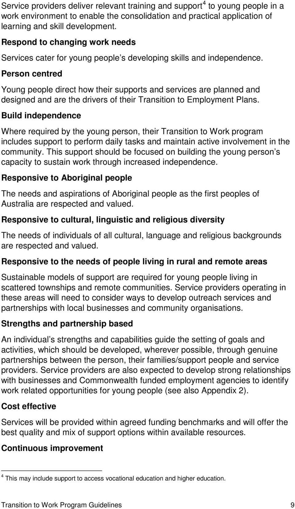 Person centred Young people direct how their supports and services are planned and designed and are the drivers of their Transition to Employment Plans.