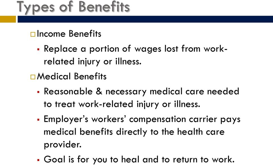 Medical Benefits Reasonable & necessary medical care needed to treat work-related