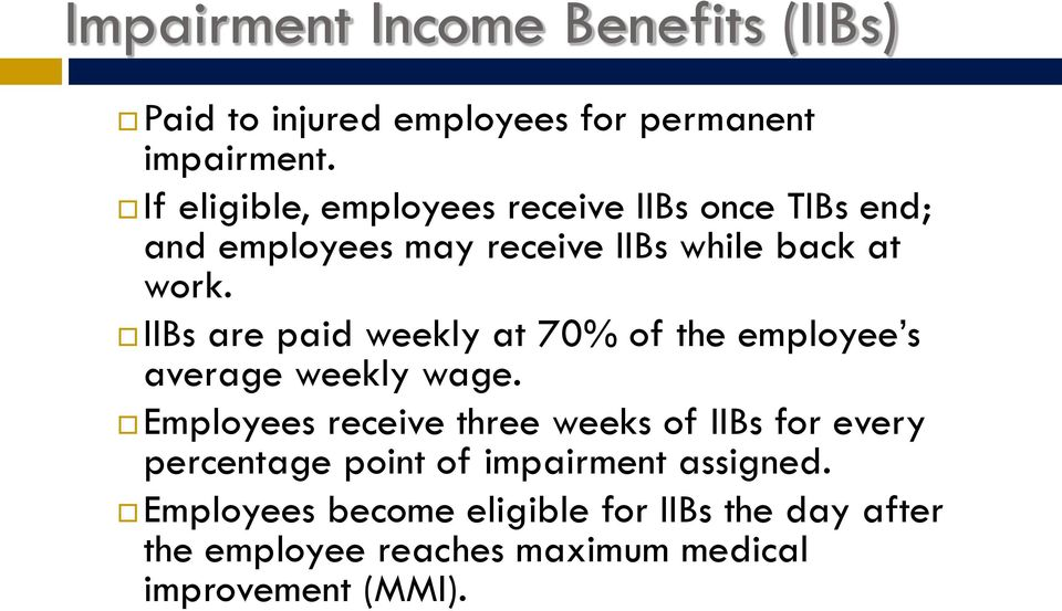 IIBs are paid weekly at 70% of the employee s average weekly wage.
