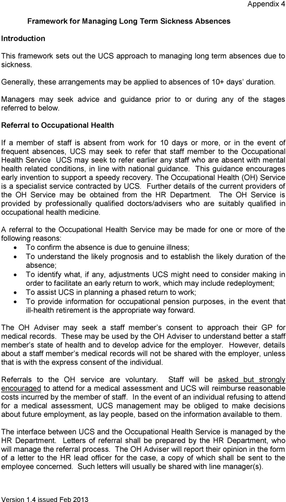 Referral to Occupational Health If a member of staff is absent from work for 10 days or more, or in the event of frequent absences, UCS may seek to refer that staff member to the Occupational Health