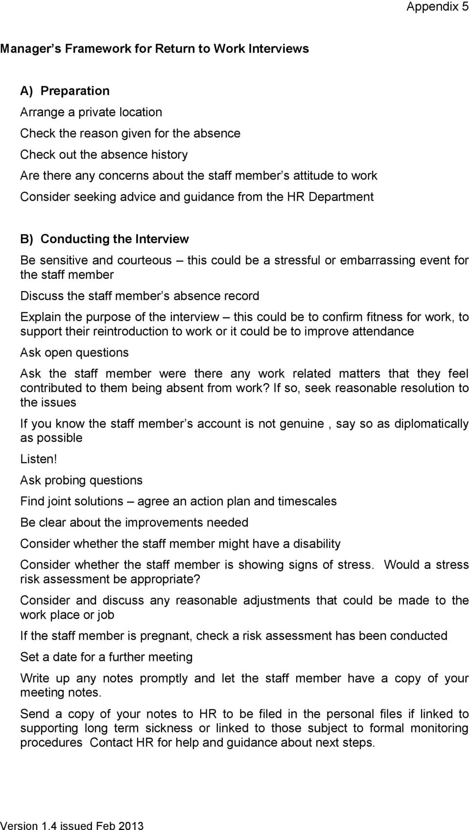 event for the staff member Discuss the staff member s absence record Explain the purpose of the interview this could be to confirm fitness for work, to support their reintroduction to work or it