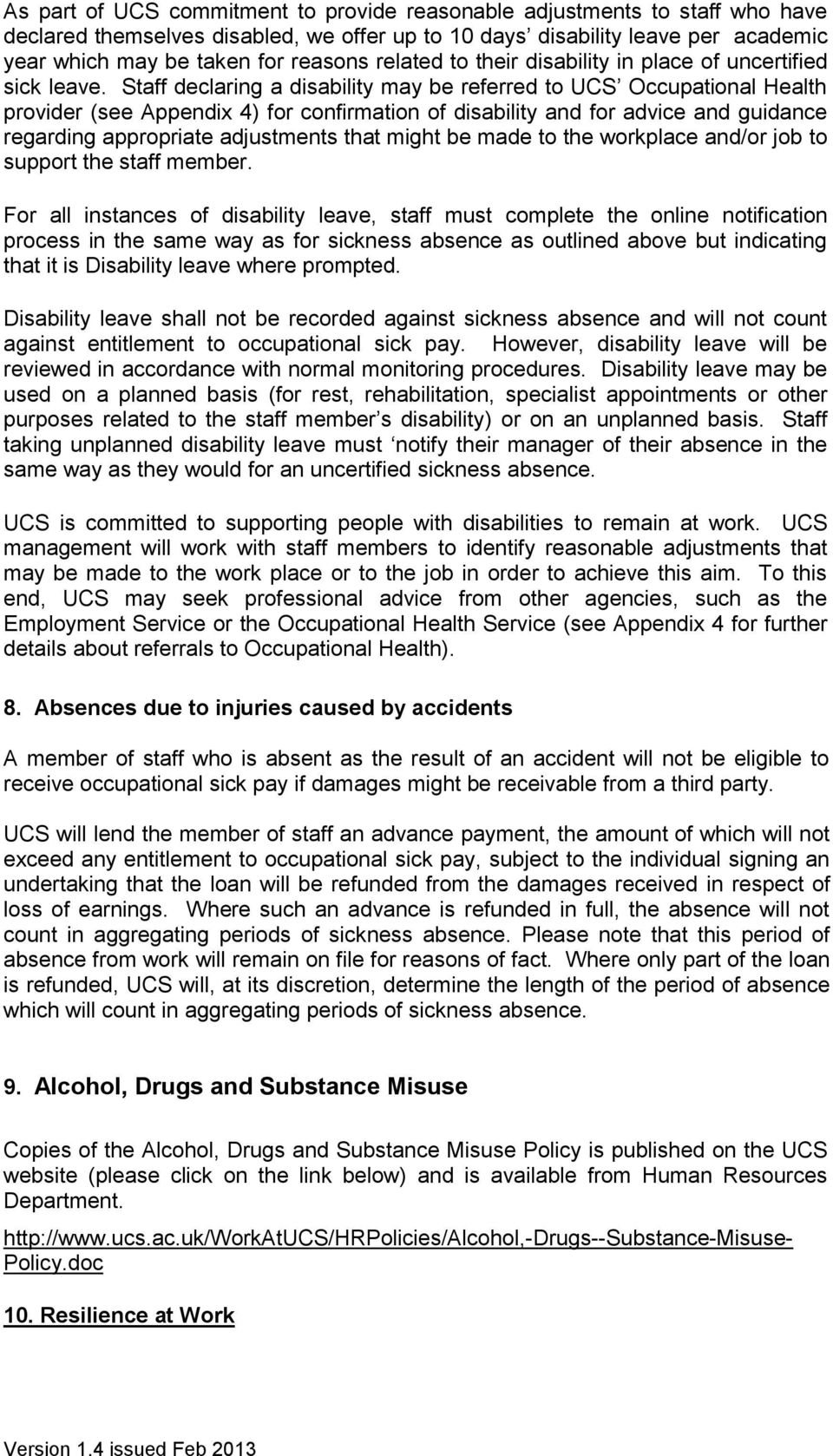 Staff declaring a disability may be referred to UCS Occupational Health provider (see Appendix 4) for confirmation of disability and for advice and guidance regarding appropriate adjustments that