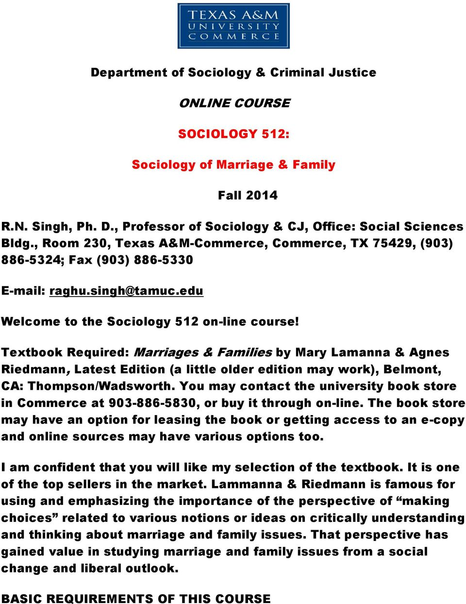 Textbook Required: Marriages & Families by Mary Lamanna & Agnes Riedmann, Latest Edition (a little older edition may work), Belmont, CA: Thompson/Wadsworth.