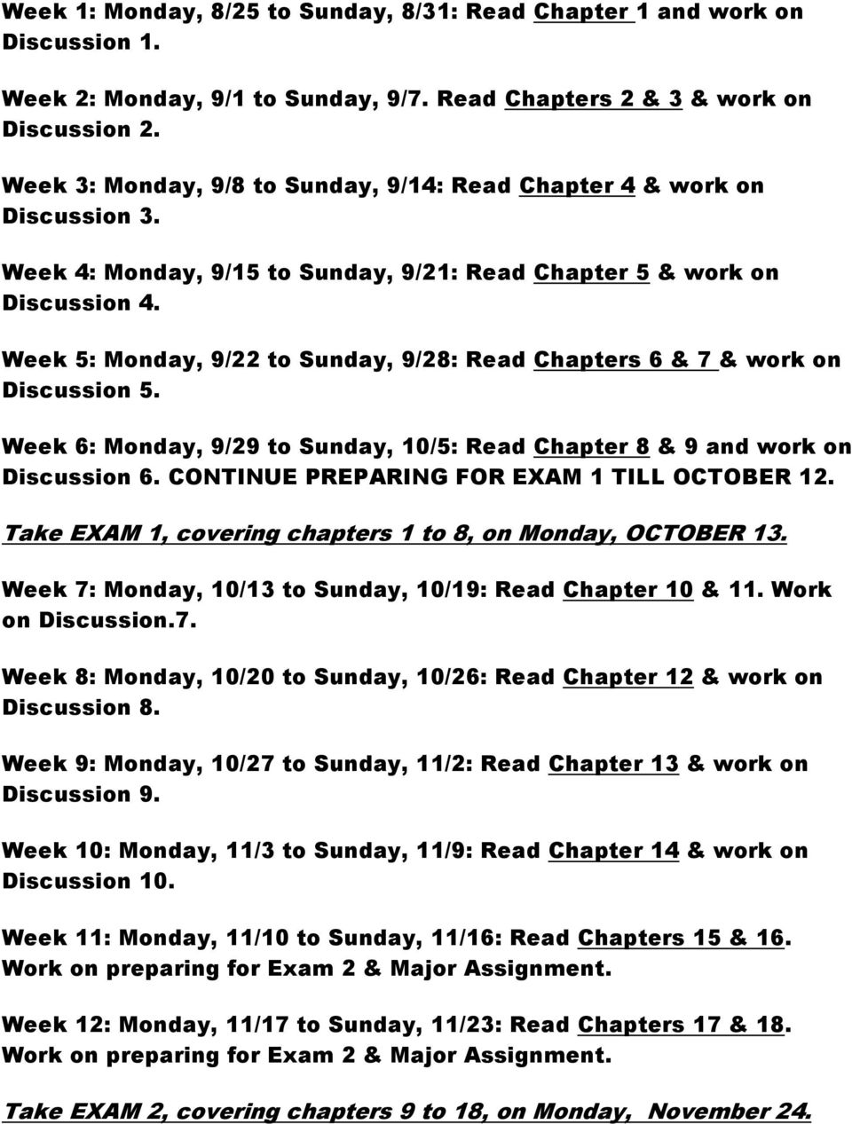 Week 5: Monday, 9/22 to Sunday, 9/28: Read Chapters 6 & 7 & work on Discussion 5. Week 6: Monday, 9/29 to Sunday, 10/5: Read Chapter 8 & 9 and work on Discussion 6.